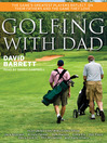 Golfing with Dad (MP3): The Game's Greatest Players Reflect on Their Fathers and the Game They Love