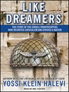 Like Dreamers (MP3): The Story of the Israeli Paratroopers Who Reunited Jerusalem and Divided a Nation