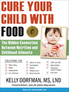 Cure Your Child with Food (MP3): The Hidden Connection Between Nutrition and Childhood Ailments