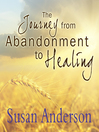 The Journey from Abandonment to Healing (MP3): Surviving Through and Recovering from the Five Stages That Accompany the Loss of Love