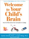 Welcome to Your Child's Brain (MP3): How the Mind Grows from Conception to College