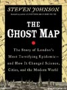 The Ghost Map (MP3): The Story of London's Most Terrifying Epidemic--and How It Changed Science, Cities, and the Modern World