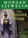 The Greener Shore (MP3): A Novel of the Druids of Hibernia