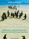 The Great Penguin Rescue (MP3): 40,000 Penguins, a Devastating Oil Spill, and the Inspiring Story of the World's Largest Animal Rescue