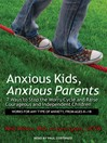 Anxious Kids, Anxious Parents (MP3): 7 Ways to Stop the Worry Cycle and Raise Courageous and Independent Children