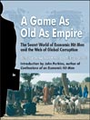 A Game as Old as Empire (MP3): The Secret World of Economic Hit Men and the Web of Global Corruption