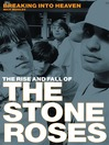 Breaking Into Heaven (eBook): The Rise and Fall of the Stone Roses