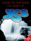 Close to the Edge (eBook): The Story of Yes