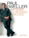 Paul Weller (eBook): My Ever Changing Moods