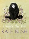 Under the Ivy (eBook): The Life & Music of Kate Bush