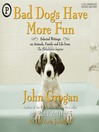Bad Dogs Have More Fun (MP3): Selected Writings on Family, Animals, and Life from The Philadelphia Inquirer