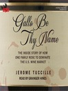 Gallo Be Thy Name (MP3): The Inside Story of How One Family Rose to Dominate the U.S. Wine Market