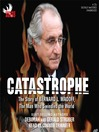 Catastrophe (MP3): The Story of Bernard L. Madoff, the Man Who Swindled the World
