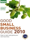 Good Small Business Guide 2010 (eBook): How to Start and Grow Your Own Business