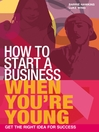 How to Start a Business When You're Young (eBook): Get the Right Idea for Success