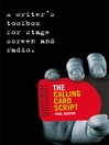 The Calling Card Script (eBook): A Writer's Toolbox for Screen, Stage and Radio