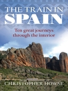 The Train in Spain (eBook): Ten Great Journeys Through the Interior