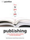 How to Get a Job in Publishing (eBook): A Really Practical Guide to Careers in Books and Magazines
