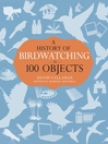 A History of Birdwatching in 100 Objects (eBook)