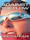 Against the Flow (eBook): The First Woman to Sail Solo the 'Wrong Way' Around the World
