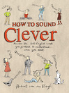 How to Sound Clever (eBook): Master the 600 English Words You Pretend to Understand… When You Don't