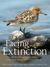 Facing Extinction (eBook): The World's Rarest Birds and the Race to Save Them