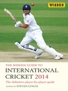The Wisden Guide to International Cricket 2014 (eBook): The Definitive Player-by-Player Guide