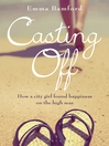 Casting Off (eBook): How a City Girl Found Happiness on the High Seas