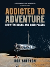 Addicted to Adventure (eBook): Between Rocks and Cold Places