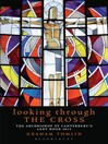 Looking Through the Cross (eBook): The Archbishop of Canterbury's Lent Book 2014