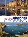 Your First Channel Crossing (eBook): Planning, Preparing and Executing a Successful Passage, for Sail and Power