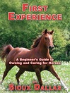 First Experience (eBook): A Beginner's Guide to Owning and Caring for Horses