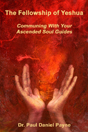 The Fellowship of Yeshua (eBook): Communing with Your Ascended Soul Guides