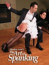 Shadow Lane's The Art of Spanking, Volume One (eBook): Pictorial Erotica for the Spanking Connoisseur