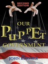 Our Puppet Government (eBook): Updated & Revised