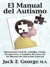 El Manual del Autismo (eBook): Información Fácil de Asimilar, Visión, Perspectivas y Estudios de Casos de un Maestro de Educación Especial