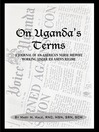 On Uganda's Terms (eBook): A Journal by an American Nurse-Midwife Working for Change in Uganda, East Africa During Idi Amin's Regime