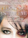 Look Me in the Eye (eBook): Caryl's Story About Overcoming Childhood Abuse, Abandonment Issues, Love Addiction, Spouses with Narcissistic Personality Disorder (NPD) and Domestic Violence