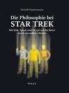 Die Philosophie bei Star Trek (eBook): Mit Kirk, Spock und Picard auf der Reise durch unendliche Weiten