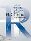 Zukunftssicherung durch HR Trend Management (eBook): Personalarbeit auf den richtigen Kurs bringen