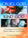 Cruel God, Kind God (eBook): How Images of God Shape Belief, Attitude, and Outlook