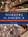 Workers in America (eBook): A Historical Encyclopedia