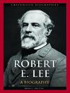Robert E. Lee (eBook): A Biography
