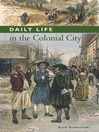 Daily Life in the Colonial City (eBook)