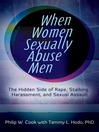 When Women Sexually Abuse Men (eBook): The Hidden Side of Rape, Stalking, Harassment, and Sexual Assault
