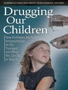 Drugging Our Children (eBook): How Profiteers Are Pushing Antipsychotics on Our Youngest, and What We Can Do to Stop It