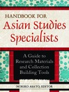 Handbook for Asian Studies Specialists (eBook): A Guide to Research Materials and Collection Building Tools