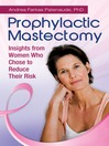 Prophylactic Mastectomy (eBook): Insights from Women Who Chose to Reduce Their Risk