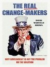 The Real Change-Makers (eBook): Why Government is Not the Problem Or the Solution