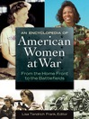 An Encyclopedia of American Women at War (eBook): From the Home Front to the Battlefields